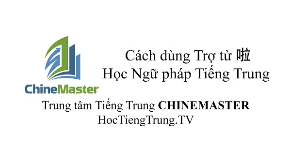 Trợ từ 啦 trong Tiếng Trung giao tiếp