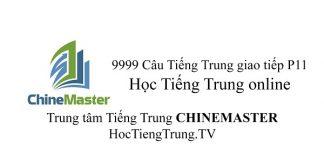 9999 Câu Tiếng Trung Giao tiếp Khóa học trực tuyến Part 11