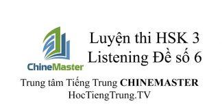Tiếng Trung HSK 3 Listening Đề số 6 - Luyện thi HSK online