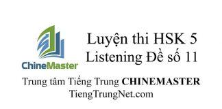 Tiếng Trung HSK 5 Listening Đề số 11 - Luyện thi HSK online