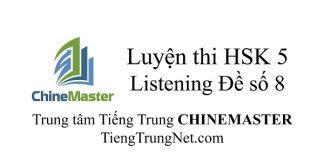 Tiếng Trung HSK 5 Listening Đề số 8 - Luyện thi HSK online