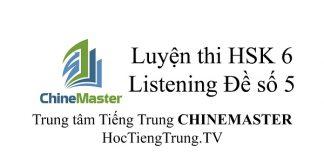 Tiếng Trung HSK 6 Listening Đề số 5 - Luyện thi HSK online