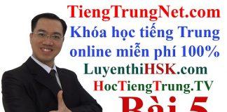 Học tiếng Trung online miễn phí Bài 5 Khóa học tiếng Trung online miễn phí, Tự học tiếng Trung online free, Học tiếng Trung online cho người mới bắt đầu học tiếng Trung Quốc